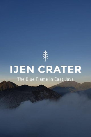 IJEN CRATER The Blue Flame In East Java