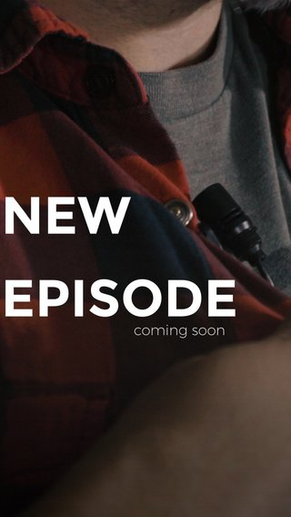 NEW EPISODE coming soon