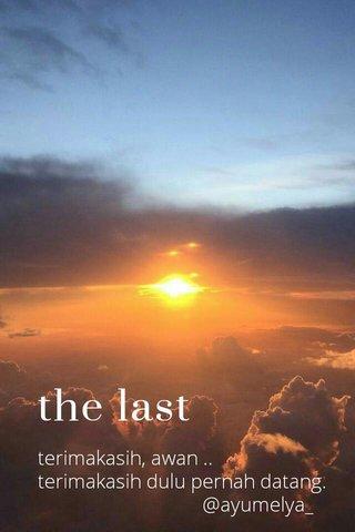 the last poem' terimakasih, awan .. terimakasih dulu pernah datang. @ayumelya_