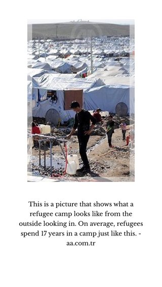 This is a picture that shows what a refugee camp looks like from the outside looking in. On average, refugees spend 17 years in a camp just like this. - aa.com.tr