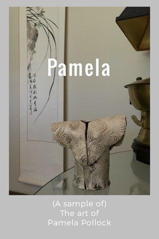 Pamela (A sample of) The art of Pamela Pollock