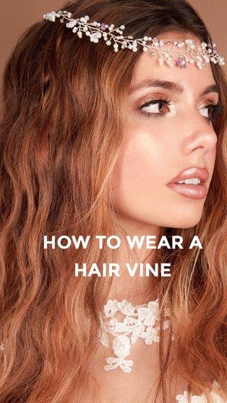 HOW TO WEAR A HAIR VINE