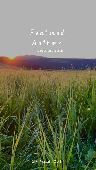 Featured Authors 5th August, 2019 This week on steller
