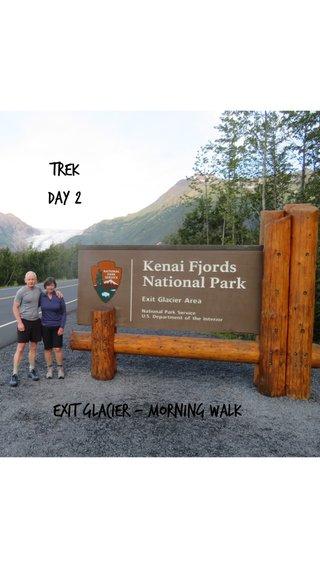 Trek Day 2 Exit Glacier - Morning Walk
