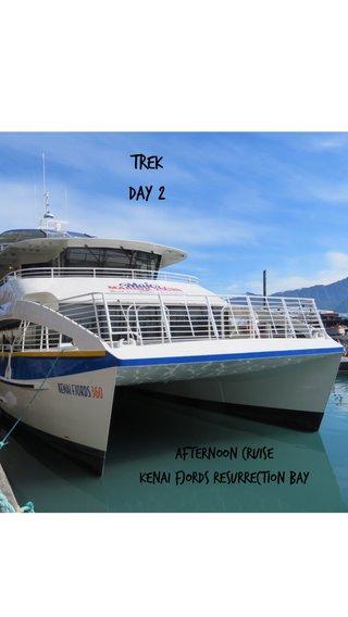 Trek Day 2 Afternoon Cruise Kenai Fjords Resurrection Bay Trek Day2