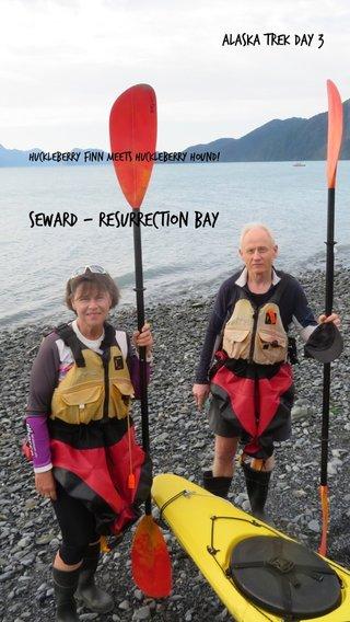 Seward - Resurrection Bay Alaska Trek Day 3 Huckleberry Finn meets Huckleberry Hound!