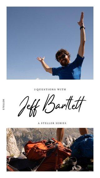 Jeff Bartlett 5 QUESTIONS WITH A STELLER SERIES