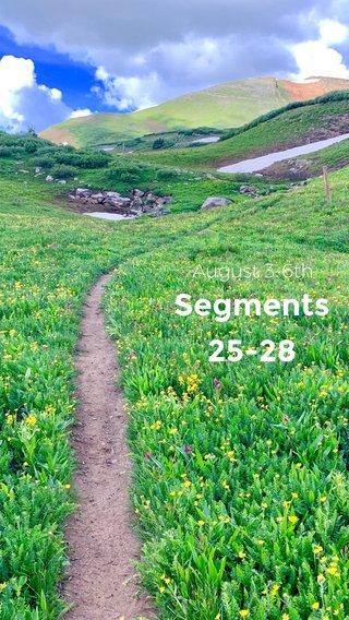 Segments 25-28 August 3-6th