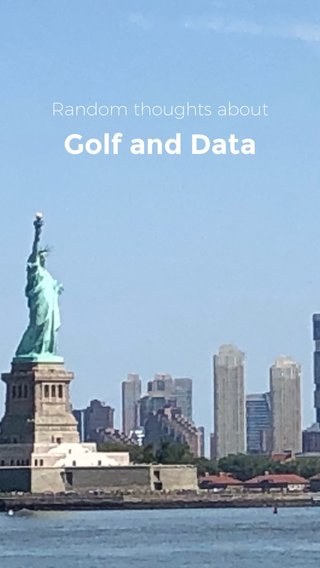 Golf and Data Random thoughts about