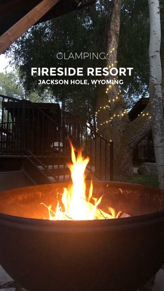 FIRESIDE RESORT GLAMPING: JACKSON HOLE, WYOMING