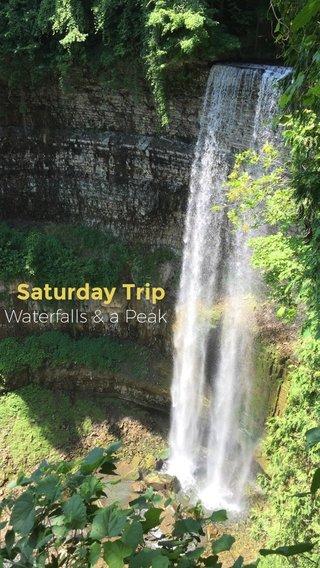 Saturday Trip Waterfalls & a Peak