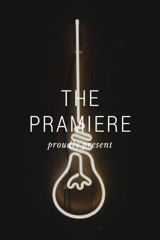 THE PRAMIERE proudly present