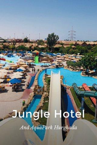 Jungle Hotel And AquaPark Hurghada