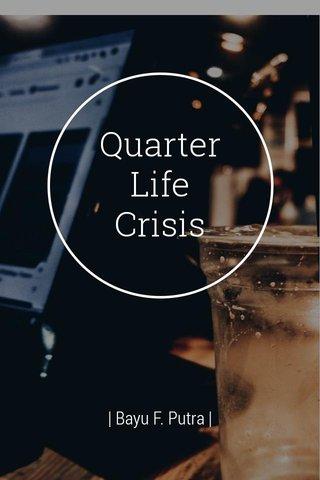 Quarter Life Crisis | Bayu F. Putra |