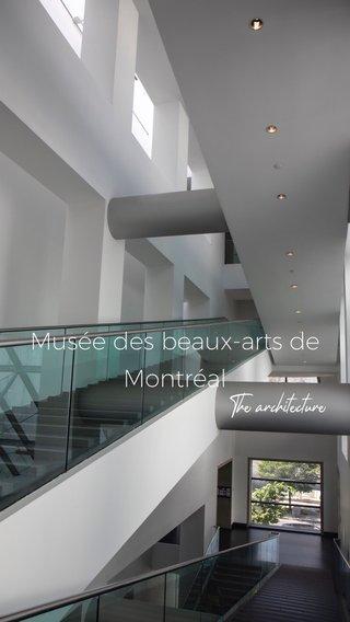 Musée des beaux-arts de Montréal The architecture