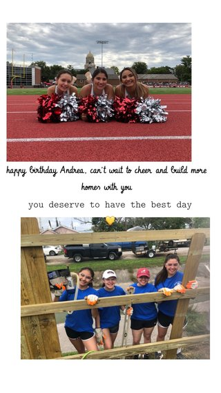 you deserve to have the best day 💛 happy birthday Andrea, can't wait to cheer and build more homes with you