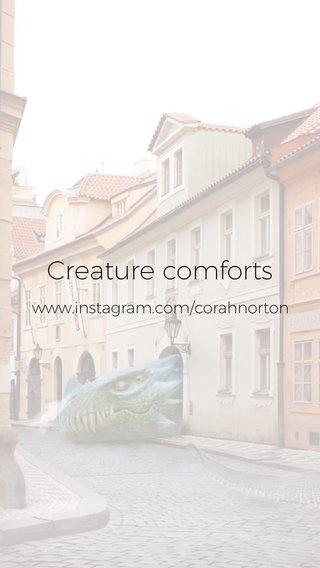 Creature comforts www.instagram.com/corahnorton