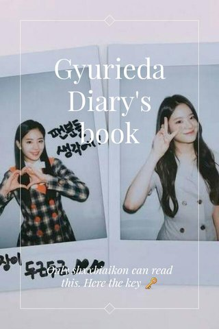 Gyurieda Diary's book Only shxxbiaikon can read this. Here the key 🔑