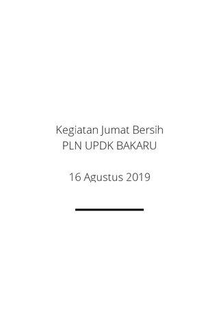 Kegiatan Jumat Bersih PLN UPDK BAKARU 16 Agustus 2019