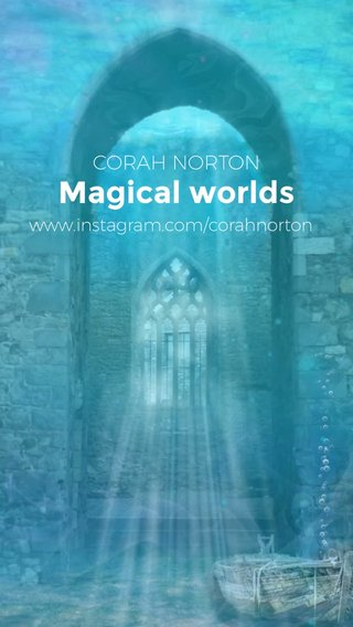 Magical worlds CORAH NORTON www.instagram.com/corahnorton