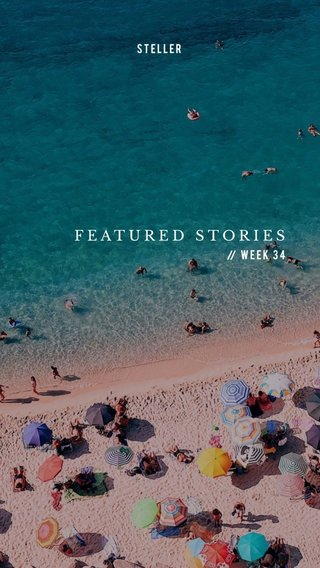 FEATURED STORIES Week 34 STELLER //