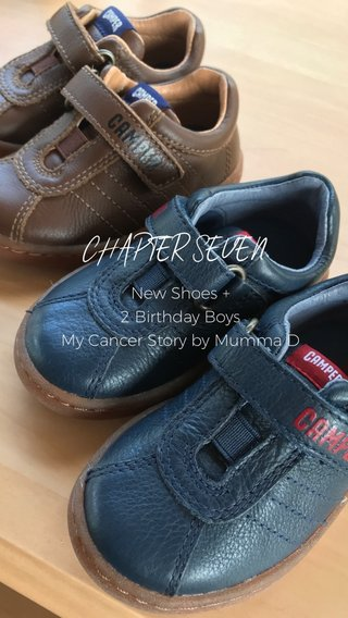CHAPTER SEVEN New Shoes + 2 Birthday Boys My Cancer Story by Mumma D