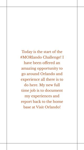 Today is the start of the #MORlando Challenge! I have been offered an amazing opportunity to go around Orlando and experience all there is to do here. My new full time job is to document my experiences and report back to the home base at Visit Orlando!