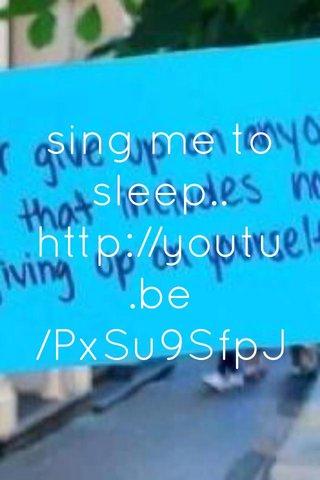 sing me to sleep.. http://youtu.be/PxSu9SfpJE0