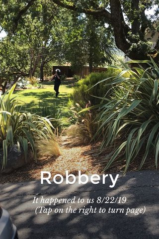 Robbery It happened to us 8/22/19 (Tap on the right to turn page)