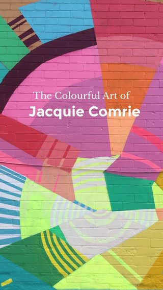 Jacquie Comrie The Colourful Art of