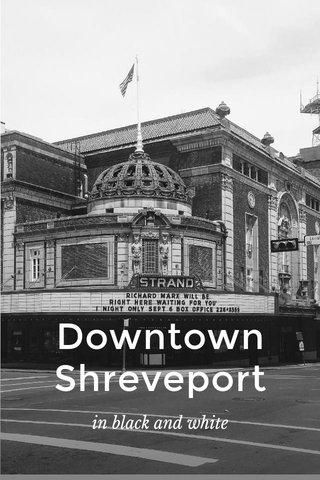 Downtown Shreveport in black and white