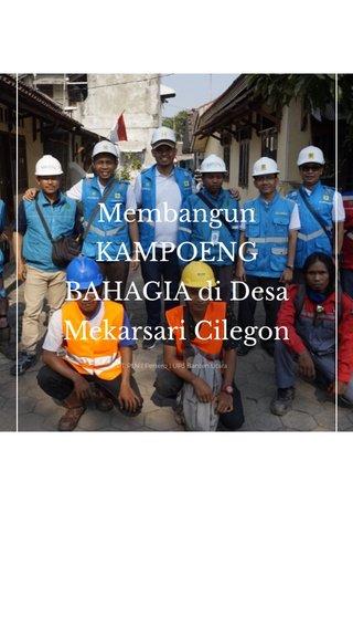 Membangun KAMPOENG BAHAGIA di Desa Mekarsari Cilegon PT. PLN ( Persero ) UP3 Banten Utara