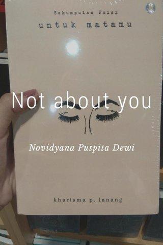 Not about you Novidyana Puspita Dewi