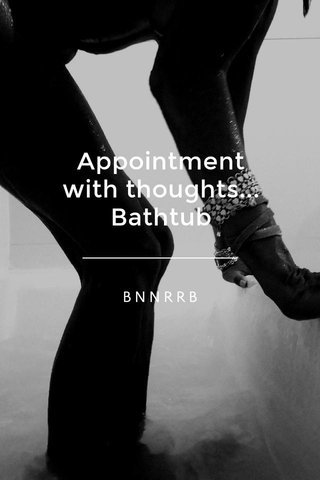 Appointment with thoughts... Bathtub BNNRRB