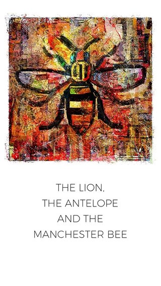 THE LION, THE ANTELOPE AND THE MANCHESTER BEE