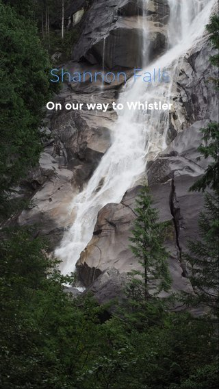 Shannon Falls On our way to Whistler