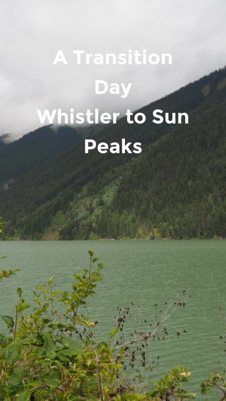 A Transition Day Whistler to Sun Peaks