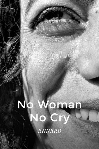 No Woman No Cry BNNRRB