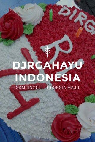 DJRGAHAYU INDONESIA SDM UNGGUL INDONSIA MAJU