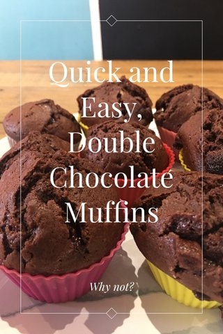 Quick and Easy, Double Chocolate Muffins Why not?