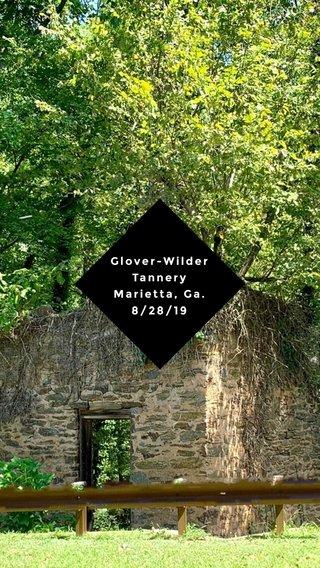 Glover-Wilder Tannery Marietta, Ga. 8/28/19