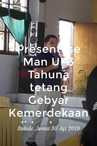 Presentase Man UP3 Tahuna tetang Gebyar Kemerdekaan di hadapan Pemda Kab Kepl Sangihe Bukide, Jumat 30 Agt 2019