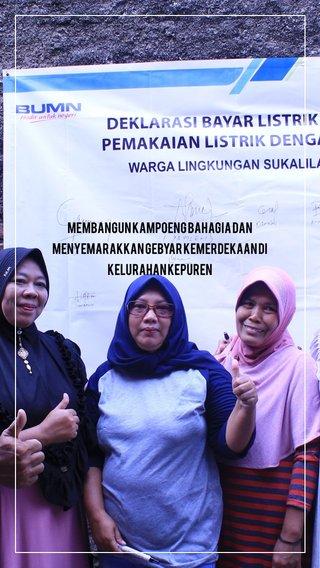 Membangun Kampoeng Bahagia dan Menyemarakkan Gebyar Kemerdekaan di Kelurahan Kepuren