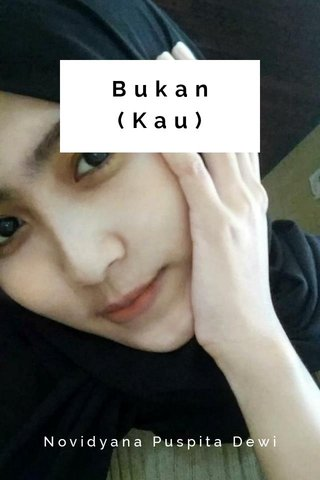 Bukan (Kau) Novidyana Puspita Dewi