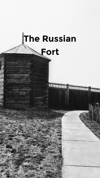 The Russian Fort A SHORT SUBTITLE