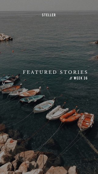 FEATURED STORIES Week 36 STELLER //
