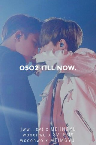 O5O2 TILL NOW. jww__svt x MEHNGYU wooonwo x SVTKM9 wooonwo x MEIMGYU the point is, our story, wooie and gyuie. ♡