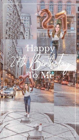 27th Birthday Happy To Me