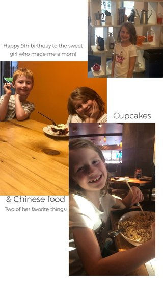 Cupcakes & Chinese food Happy 9th birthday to the sweet girl who made me a mom! Two of her favorite things!