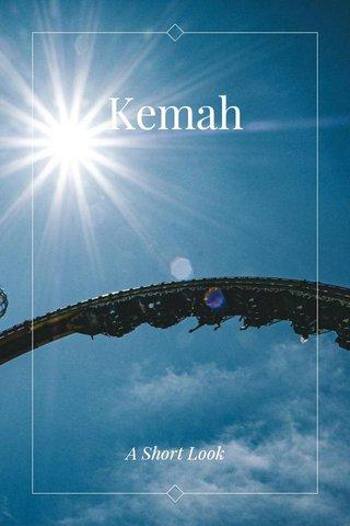Kemah A Short Look